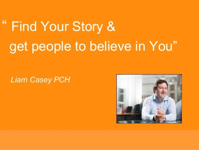 """"""" Find Your Story & get people to believe in You"""" Liam Casey PCH"""