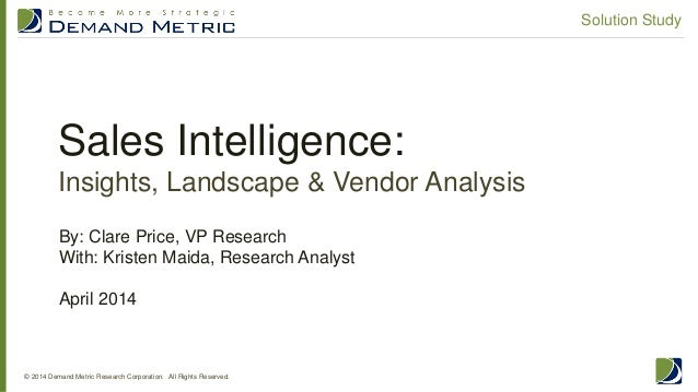 Sales Intelligence: Insights, Landscape & Vendor Analysis © 2014 Demand Metric Research Corporation. All Rights Reserved. ...