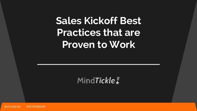 Sales Kickoff Best Practices that are Proven to Work @mindtickle #MTWEBINAR