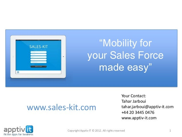 """Mobility for your Sales Force made easy"" Copyright Apptiv IT © 2012. All rights reserved 1 Your Contact: Tahar Jarboui ta..."