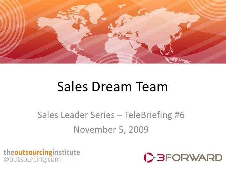 Sales Dream Team Sales Leader Series – TeleBriefing #6          November 5, 2009