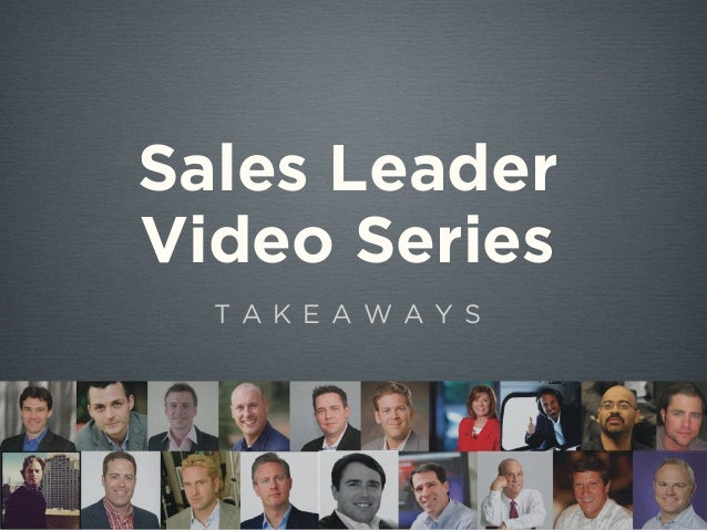Sales Leader Video Series T A K E A W A Y S
