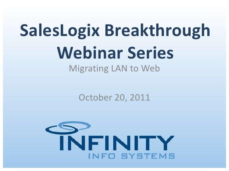SalesLogix Breakthrough     Webinar Series     Migrating LAN to Web           October 20, 2011      October 20, 2011 | Cop...