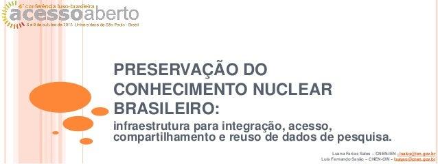 PRESERVAÇÃO DO CONHECIMENTO NUCLEAR BRASILEIRO: infraestrutura para integração, acesso, compartilhamento e reuso de dados ...