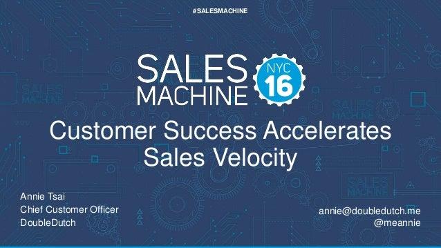 #SALESMACHINE Annie Tsai Chief Customer Officer DoubleDutch annie@doubledutch.me @meannie Customer Success Accelerates Sal...