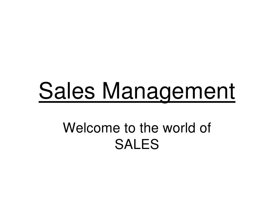 Sales Management  Welcome to the world of        SALES