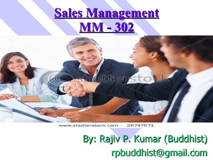 Sales Management MM - 302 <ul><li>By: Rajiv P. Kumar (Buddhist) </li></ul><ul><li>[email_address] </li></ul>