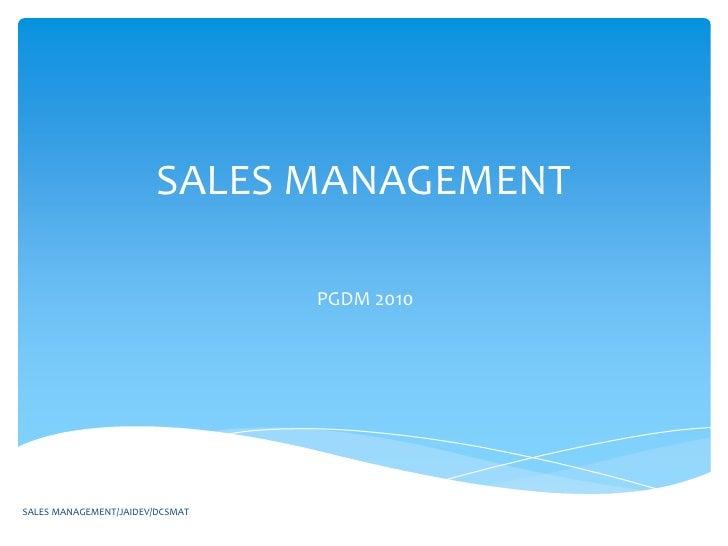 SALES MANAGEMENT                                 PGDM 2010SALES MANAGEMENT/JAIDEV/DCSMAT