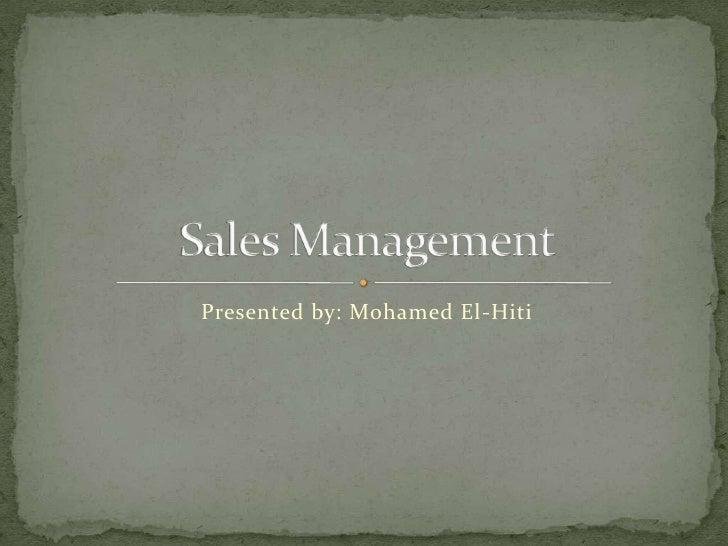 Presented by: Mohamed El-Hiti<br />Sales Management<br />
