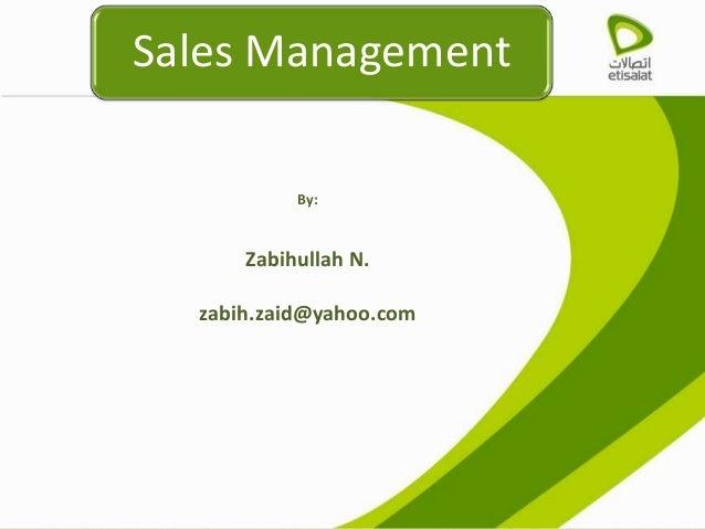 Sales Management By: Zabihullah N. zabih.zaid@yahoo.com