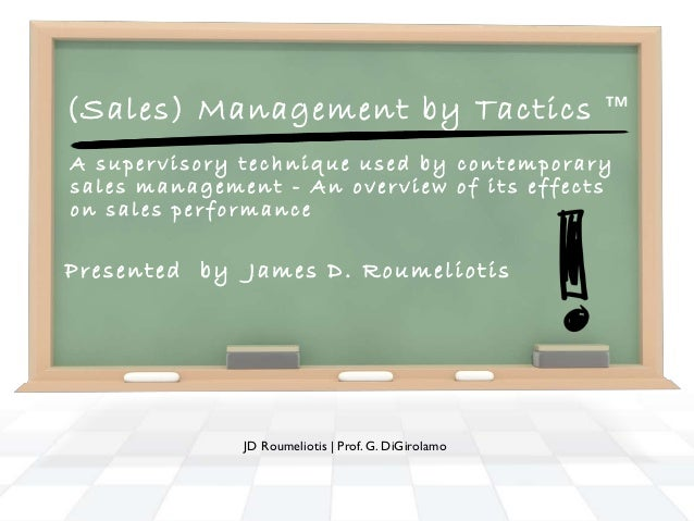 (Sales) Management by Tactics ™A supervisory technique used by contemporarysales management - An overview of its effectson...