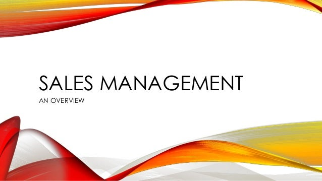 SALES MANAGEMENT AN OVERVIEW
