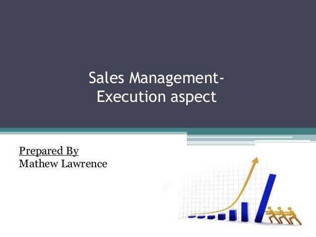 Sales Management-Execution aspectPrepared ByMathew Lawrence