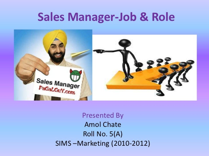 Sales Manager-Job & Role          Presented By           Amol Chate          Roll No. 5(A)   SIMS –Marketing (2010-2012)