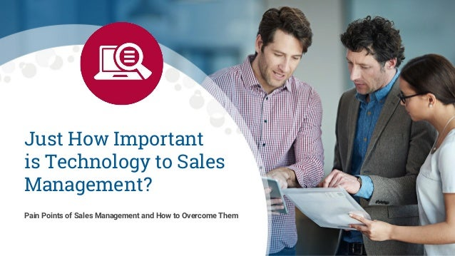 Use Of Technology Management: Sales Management Pain Points: How Important Is Technology