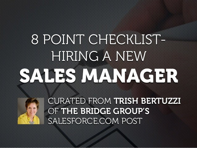 8 POINT CHECKLIST- HIRING A NEW SALES MANAGER CURATED FROM TRISH BERTUZZI OF THE BRIDGE GROUP'S SALESFORCE.COM POST