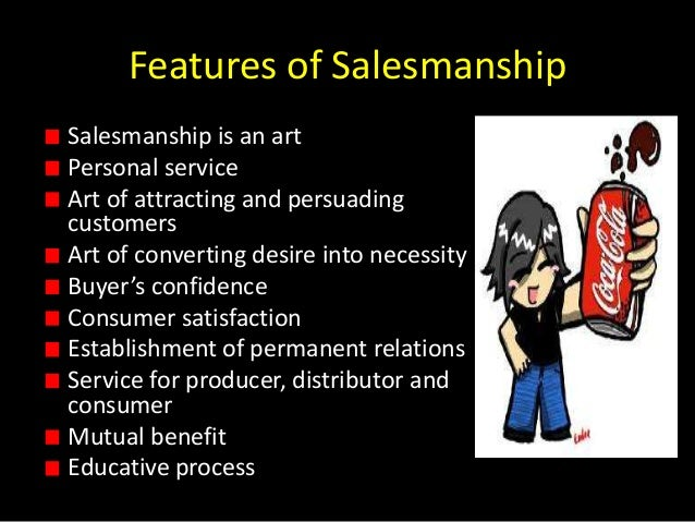 salesmanship Salesmanship is just personal selling—negotiating, emphasizing, inducing, and making the prospective buyers to take a decision in favour of going for the product being offered to them.