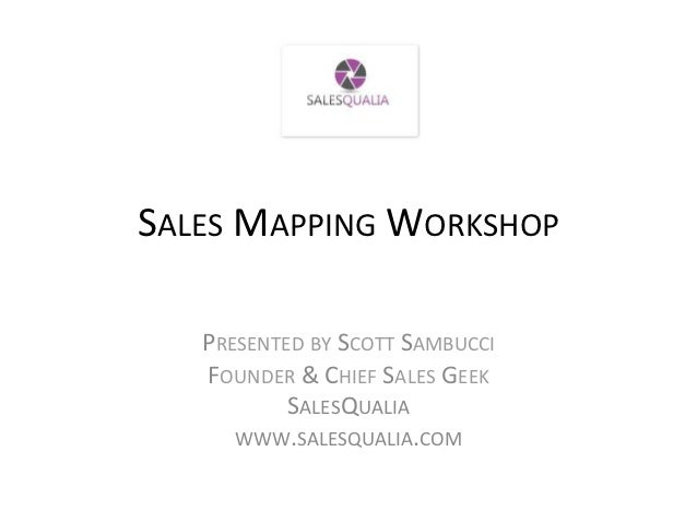 SALES	  MAPPING	  WORKSHOP	                         	      PRESENTED	  BY	  SCOTT	  SAMBUCCI	      FOUNDER	  &	  CHIEF	  S...