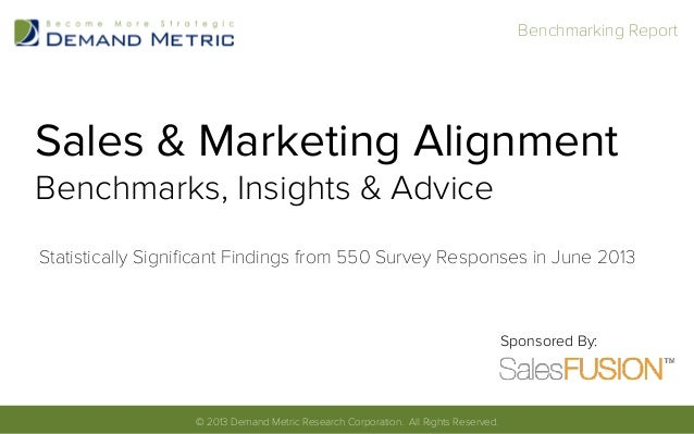 Sales & Marketing Alignment Benchmarks, Insights & Advice Statistically Significant Findings from 550 Survey Responses in J...