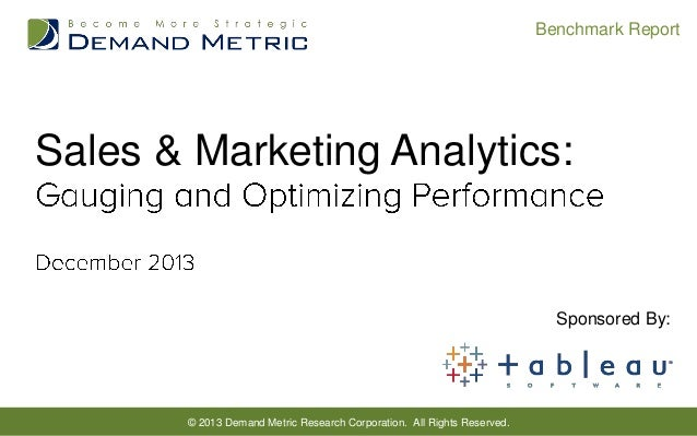 Benchmark Report  Sales & Marketing Analytics:  Sponsored By:  © 2013 Demand Metric Research Corporation. All Rights Reser...