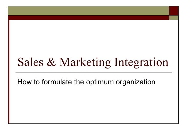 Sales & Marketing Integration How to formulate the optimum organization