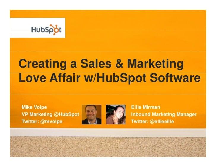 Creating a Sales & Marketing Love Affair w/HubSpot Software  Mike Volpe              Ellie Mirman VP Marketing @HubSpot   ...