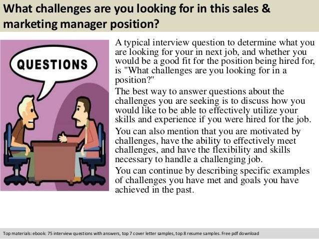 What challenges are you looking for in this sales &  marketing manager position?  A typical interview question to determin...
