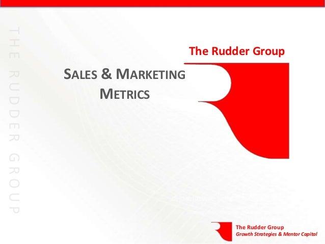 The Rudder GroupSALES & MARKETING      METRICS                           The Rudder Group                           Growth...