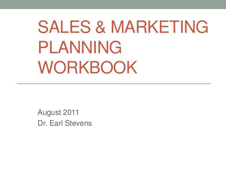Sales & Marketing Planning WORKBOOK<br />August 2011<br />Dr. Earl Stevens<br />