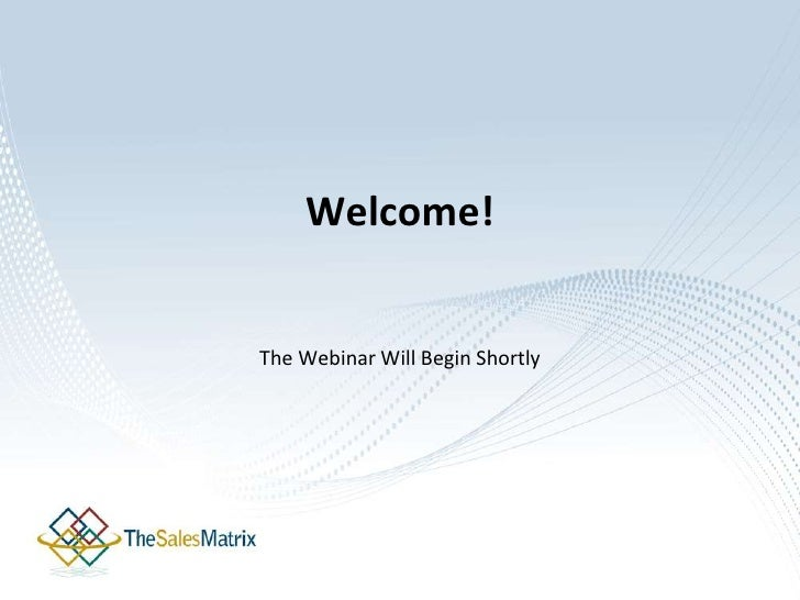 Welcome!<br />The Webinar Will Begin Shortly<br />