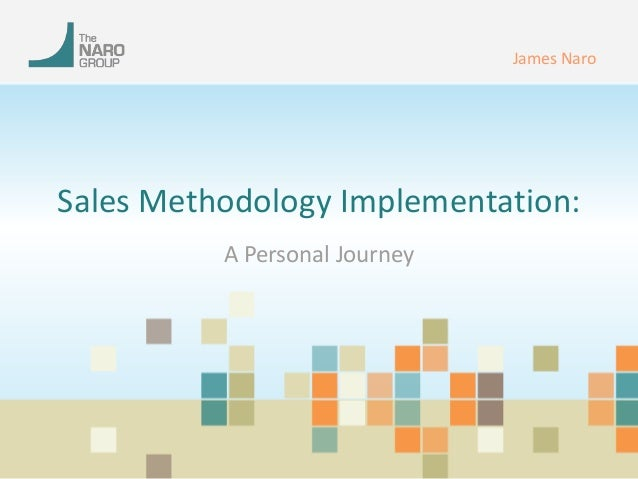 Sales Methodology Implementation:  A Personal Journey  James Naro