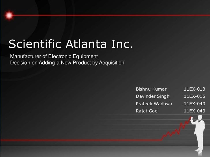 Scientific Atlanta Inc.Manufacturer of Electronic EquipmentDecision on Adding a New Product by Acquisition                ...