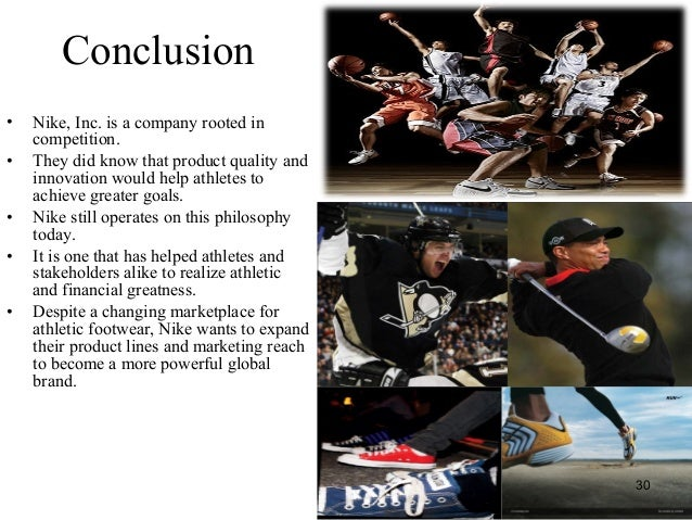 conclusion to nike company Conclusion nike aims to bring inspiration and innovation to every athlete in the world - and it considers everybody to be an athlete as a high profile, industry-leading sports company, nike continually strives to keep itself at the forefront of product innovation and design.