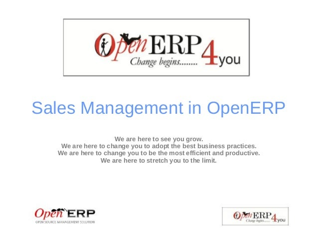 Sales Management in OpenERP We are here to see you grow. We are here to change you to adopt the best business practices. W...