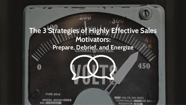 The 3 Strategies of Highly Effective Sales Motivators: Prepare, Debrief, and Energize