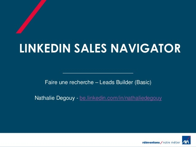 LINKEDIN SALES NAVIGATOR Faire une recherche – Leads Builder (Basic) Nathalie Degouy - be.linkedin.com/in/nathaliedegouy