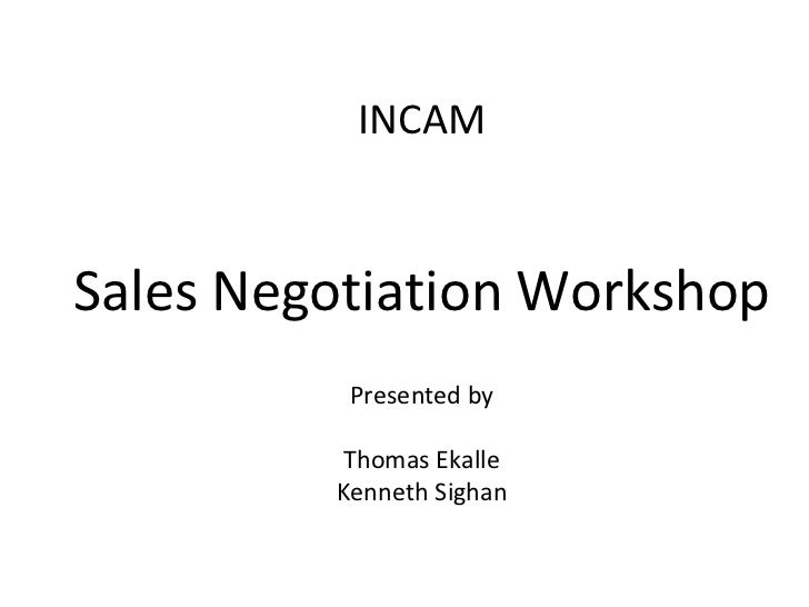 INCAMSales Negotiation Workshop          Presented by          Thomas Ekalle         Kenneth Sighan