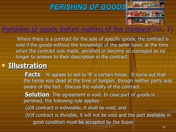 PERISHING OF GOODSPerishing of goods before making of the contract(Sec. 7)       Where there is a contract for the sale of...