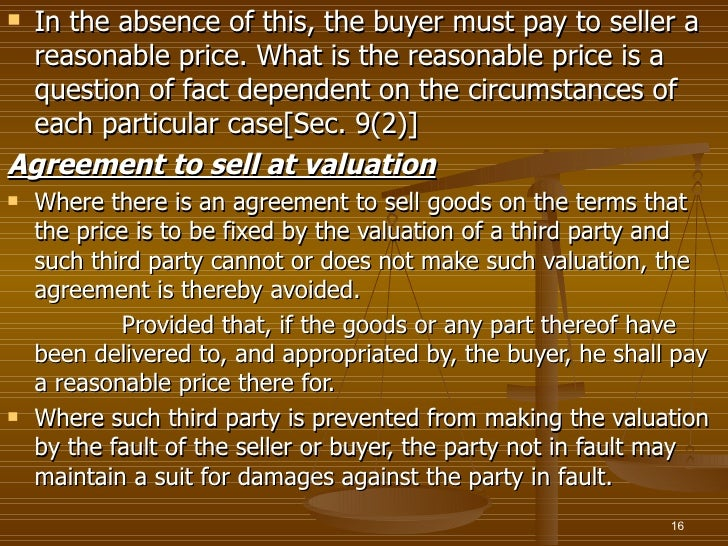 In the absence of this, the buyer must pay to seller a reasonable price. What is the reasonable price is a question of fa...