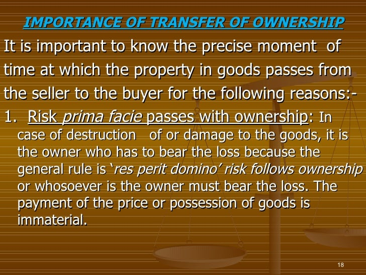 IMPORTANCE OF TRANSFER OF OWNERSHIPIt is important to know the precise moment oftime at which the property in goods passes...