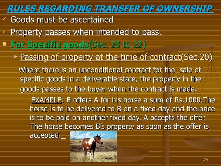 RULES REGARDING TRANSFER OF OWNERSHIP Goods must be ascertained Property passes when intended to pass. For Specific goo...