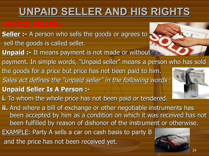 UNPAID SELLER AND HIS RIGHTSUNPAID SELLER:-Seller :- A person who sells the goods or agrees to sell the goods is called se...