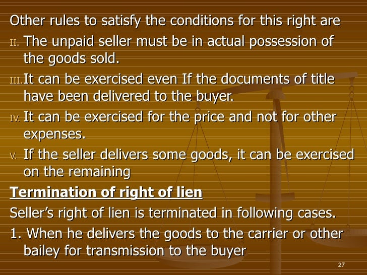 Other rules to satisfy the conditions for this right areII. The unpaid seller must be in actual possession of     the good...