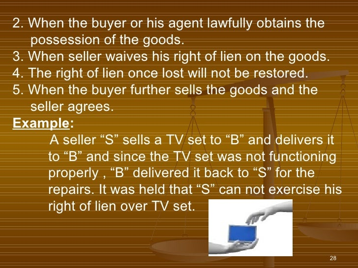 2. When the buyer or his agent lawfully obtains the   possession of the goods.3. When seller waives his right of lien on t...