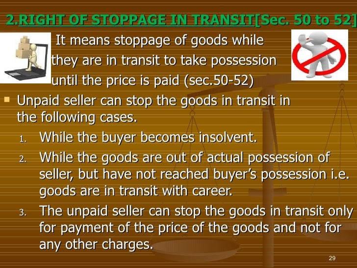 2.RIGHT OF STOPPAGE IN TRANSIT[Sec. 50 to 52]         It means stoppage of goods while        they are in transit to take ...
