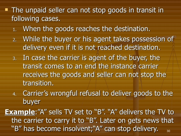  The unpaid seller can not stop goods in transit in  following cases.   1. When the goods reaches the destination.   2. W...