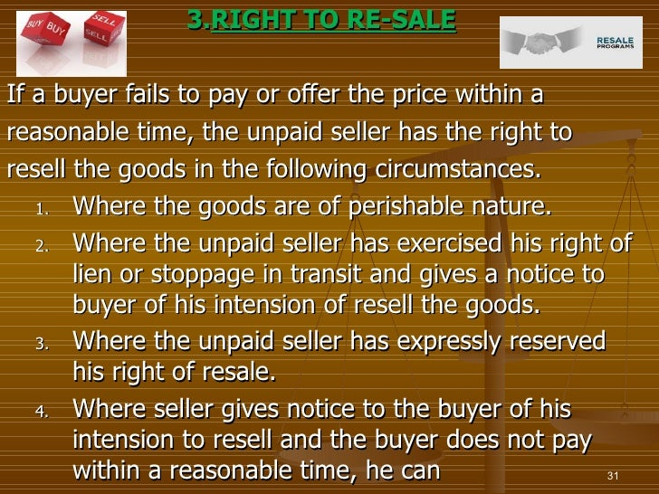 3.RIGHT TO RE-SALEIf a buyer fails to pay or offer the price within areasonable time, the unpaid seller has the right tore...