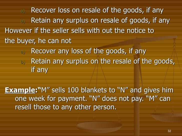 a) Recover loss on resale of the goods, if any     b) Retain any surplus on resale of goods, if anyHowever if the seller s...