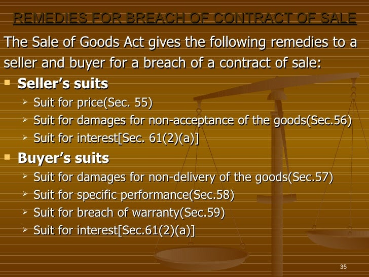 REMEDIES FOR BREACH OF CONTRACT OF SALEThe Sale of Goods Act gives the following remedies to aseller and buyer for a breac...