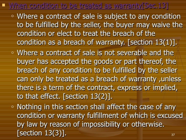    When condition to be treated as warranty[Sec.13]    o Where a contract of sale is subject to any condition      to be ...